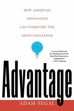 Advantage: How American Innovation Can Overcome the Asian Challenge - Segal, Adam