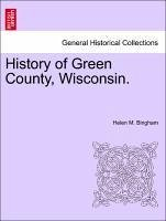 History of Green County, Wisconsin. - Bingham, Helen M.