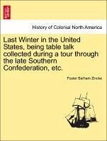 Last Winter in the United States, being table talk collected during a tour through the late Southern Confederation, etc. - Zincke, Foster Barham