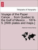 Voyage of the Paper Canoe ... from Quebec to the Gulf of Mexico ... 1874-5. [With plates and maps.] - Bishop, Nathaniel Holmes