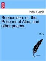 Sophonisba or, the Prisoner of Alba, and other poems. - Derry, E