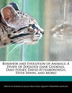 Behavior and Evolution of Animals: A Study of Zoology (Jane Goodall, Dian Fossey, David Attenborough, Steve Irwin, and More) - Scaglia, Beatriz