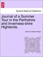 Journal of a Summer Tour in the Perthshire and Inverness-shire Highlands. - Roger, James Cruikshank