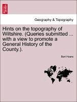 Hints on the topography of Wiltshire. (Queries submitted ... with a view to promote a General History of the County.). - Hoare, Bart