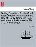 Sailing Directions for the South-East Coast of Nova Scotia and Bay of Fundy. Compiled from various Admiralty surveys. By ... G. F. McDougall. - Anonymous