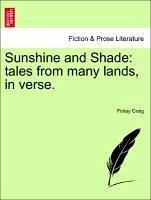 Sunshine and Shade: tales from many lands, in verse. - Craig, Finlay
