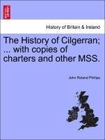 The History of Cilgerran ... with copies of charters and other MSS. - Phillips, John Roland