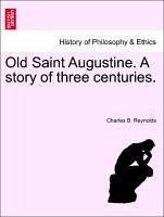 Old Saint Augustine. A story of three centuries. - Reynolds, Charles B.