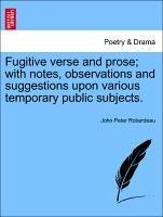 Fugitive verse and prose with notes, observations and suggestions upon various temporary public subjects. Second Editon - Roberdeau, John Peter