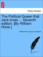 The Political Queen that Jack loves ... Seventh edition. [By William Hone.] - Hone, William Cruikshank, George
