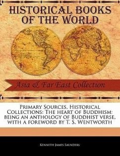 The Heart of Buddhism: Being an Anthology of Buddhist Verse - Saunders, Kenneth James