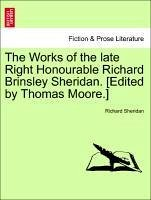 The Works of the late Right Honourable Richard Brinsley Sheridan. [Edited by Thomas Moore.] - Sheridan, Richard