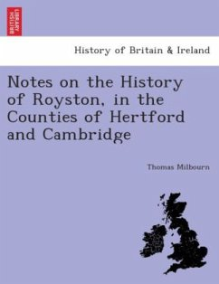 Notes on the History of Royston, in the counties of Hertford and Cambridge. - Milbourn, Thomas