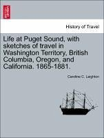 Life at Puget Sound, with sketches of travel in Washington Territory, British Columbia, Oregon, and California. 1865-1881. - Leighton, Caroline C.