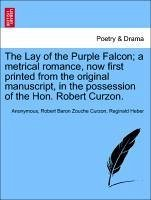 The Lay of the Purple Falcon a metrical romance, now first printed from the original manuscript, in the possession of the Hon. Robert Curzon. - Anonymous Curzon, Robert Baron Zouche Heber, Reginald