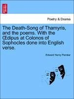 The Death-Song of Thamyris, and the poems. With the OEdipus at Colonos of Sophocles done into English verse. - Pember, Edward Henry