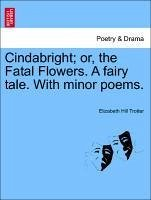 Cindabright or, the Fatal Flowers. A fairy tale. With minor poems. - Trotter, Elizabeth Hill