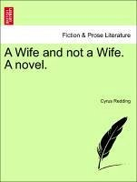 A Wife and not a Wife. A novel. Vol. III. - Redding, Cyrus