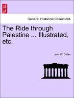 The Ride through Palestine ... Illustrated, etc. - Dulles, John W.