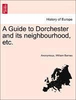 A Guide to Dorchester and its neighbourhood, etc. - Anonymous Barnes, William