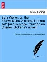 Sam Weller, or, the Pickwickians. A drama in three acts [and in prose, founded on Charles Dickens's novel]. - Moncrieff, William Thomas Dickens, Charles