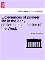 Experiences of pioneer life in the early settlements and cities of the West. - Walker, James Barr