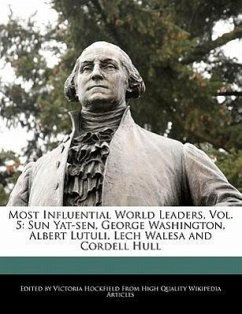Most Influential World Leaders, Vol. 5: Sun Yat-Sen, George Washington, Albert Lutuli, Lech Walesa and Cordell Hull - Hockfield, Victoria
