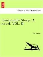 Rosamond's Story. A novel. VOL. II - Garvey, Ina