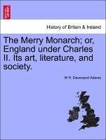 The Merry Monarch or, England under Charles II. Its art, literature, and society. VOL. I. - Adams, W H. Davenport