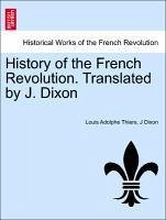 History of the French Revolution. Translated by J. Dixon Vol. II. - Thiers, Louis Adolphe Dixon, J