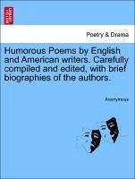 Humorous Poems by English and American writers. Carefully compiled and edited, with brief biographies of the authors. - Anonymous