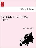 Turkish Life in War Time - Dwight, Henry Otis