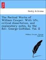 The Poetical Works of William Cowper. With life, critical dissertation, and explanatory notes, by the Rev. George Gilfillan. Vol. II - Cowper, William Gilfillan, George