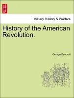 History of the American Revolution. VOL. III. - Bancroft, George