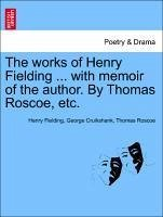 The works of Henry Fielding ... with memoir of the author. By Thomas Roscoe, etc. - Fielding, Henry Cruikshank, George Roscoe, Thomas