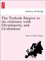 The Turkish Empire in its relations with Christianity and Civilization - Madden, Richard Robert