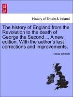 The history of England from the Revolution to the death of George the Second ... A new edition. With the author's last corrections and improvements. VOL. II - Smollett, Tobias
