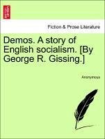Demos. A story of English socialism. [By George R. Gissing.] Vol. III. - Anonymous