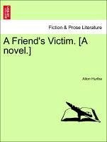 A Friend's Victim. [A novel.] - Hurlba, Alton