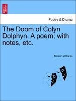 The Doom of Colyn Dolphyn. A poem with notes, etc. - Williams, Taliesin