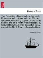 The Possibility of Approaching the North Pole asserted ... A new edition. With an appendix, containing papers on the same subject and on a North West Passage, by Colonel Beaufoy, F.R.S. Illustrated with a map of the North Pole ... Second edition. - Barrington, Daines