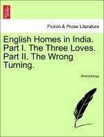 English Homes in India. Part I. The Three Loves. Part II. The Wrong Turning. Vol. II - Anonymous