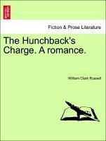 The Hunchback's Charge. A romance. Vol. II. - Russell, William Clark