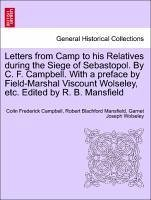Letters from Camp to his Relatives during the Siege of Sebastopol. By C. F. Campbell. With a preface by Field-Marshal Viscount Wolseley, etc. Edited by R. B. Mansfield - Campbell, Colin Frederick Mansfield, Robert Blachford Wolseley, Garnet Joseph