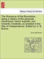 The Romance of the Revolution, being a history of the personal adventures, heroic exploits, and romantic incidents, as enacted in the War of Independence. Edited by O. B. Bunce. - Bunce, Oliver Bell