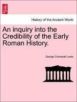 An inquiry into the Credibility of the Early Roman History. VOL. II. - Lewis, George Cornewall