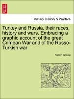Turkey and Russia, their races, history and wars. Embracing a graphic account of the great Crimean War and of the Russo-Turkish war Vol. I. - Gossip, Robert
