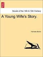 A Young Wife's Story. VOL. I - Bowra, Harriette