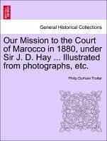 Our Mission to the Court of Marocco in 1880, under Sir J. D. Hay ... Illustrated from photographs, etc. - Trotter, Philip Durham