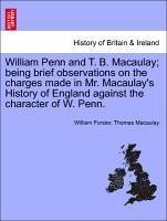 William Penn and T. B. Macaulay being brief observations on the charges made in Mr. Macaulay's History of England against the character of W. Penn. - Forster, William Macaulay, Thomas